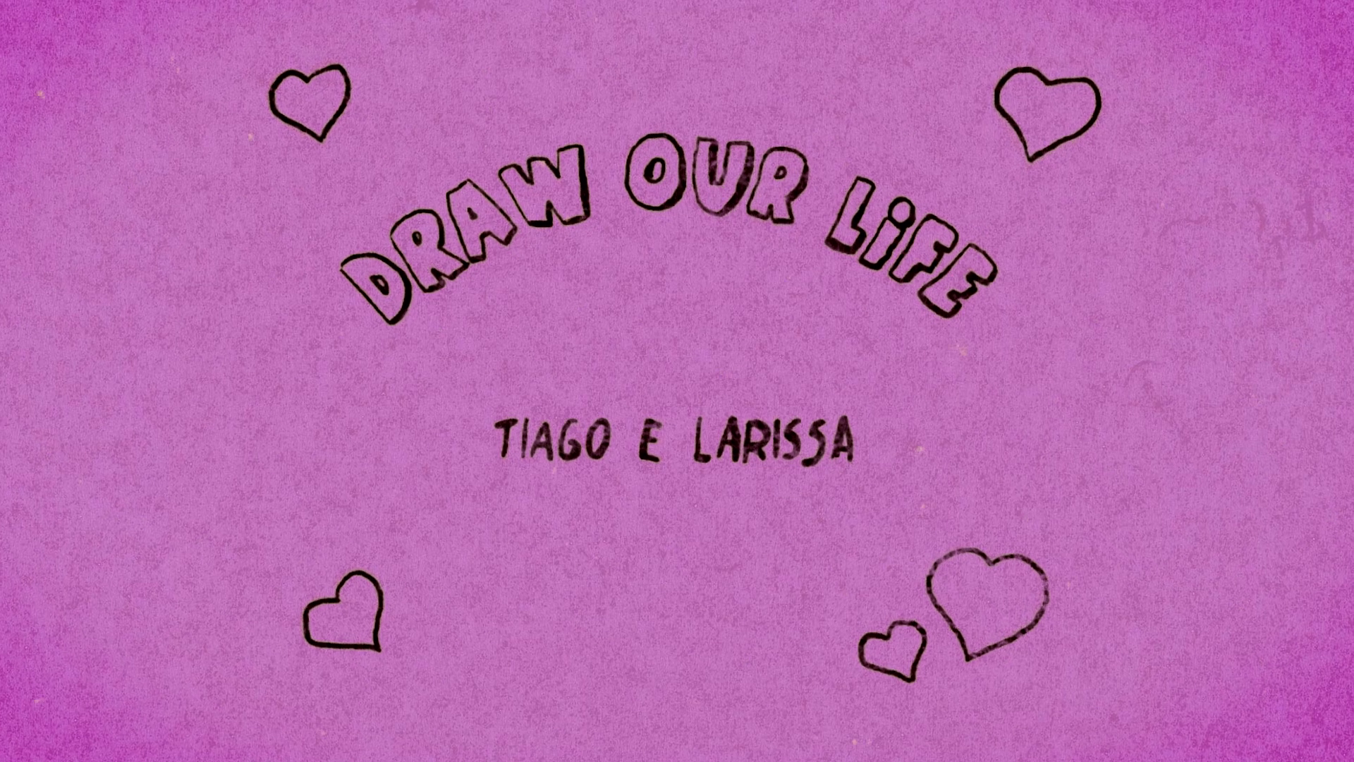 Larissa e Tiago – Draw Our Life